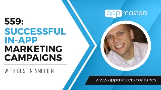 559: Successful In-App Marketing Campaigns with Dustin Amrhein