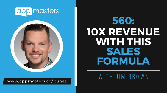 560: 10X Revenue with This Sales Formula with Jim Brown