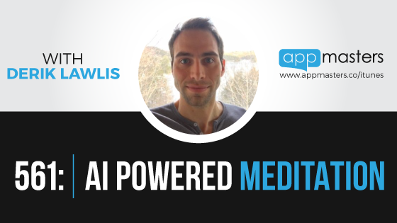 561: AI Powered Meditation with Derik Lawlis