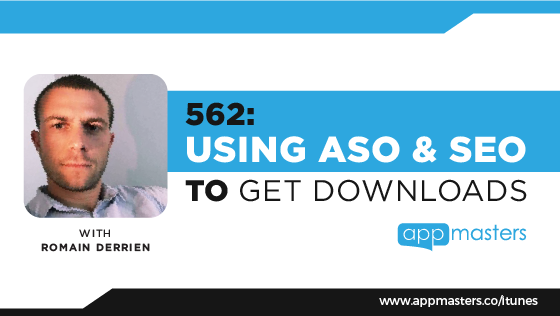 562: Using ASO & SEO to Get Downloads with Romain Derrien