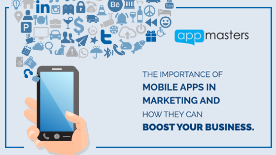 The Importance of Mobile Apps in Marketing and How They Can Boost Your Business