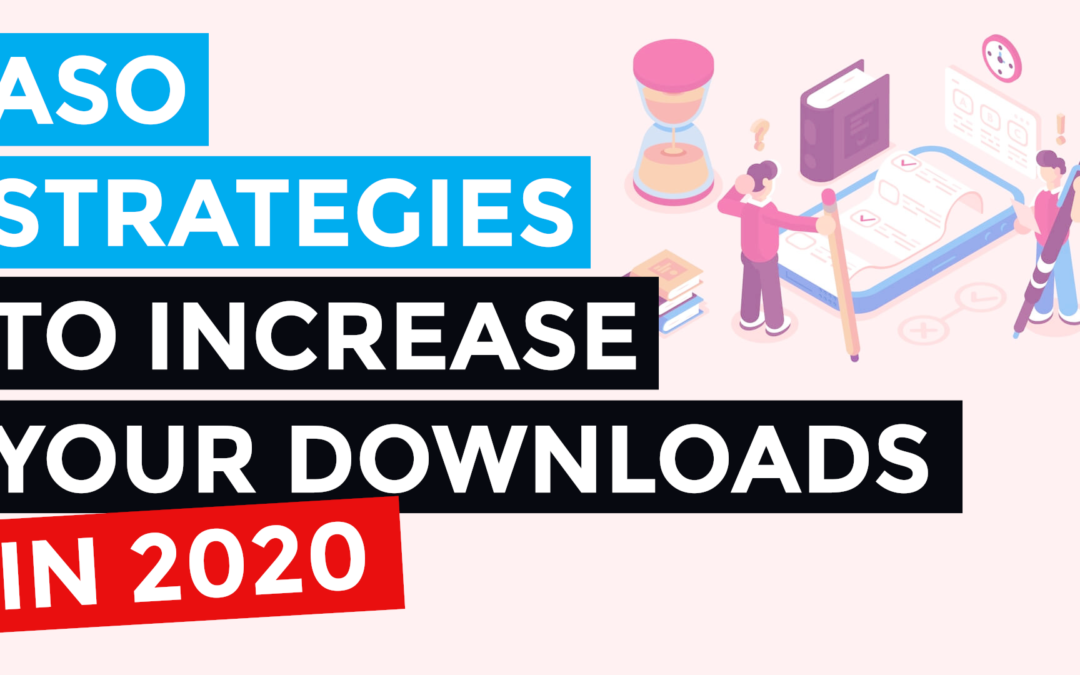 3 App Store Optimization Strategies You Should Be Testing for 2020