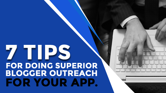 7 Tips for Doing Superior Blogger Outreach for your App