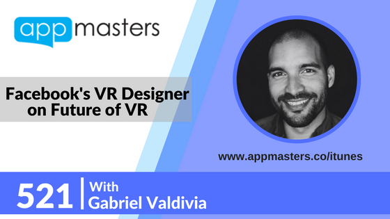 521: Facebook's VR Designer on Future of Virtual Reality with Gabriel Valdivia