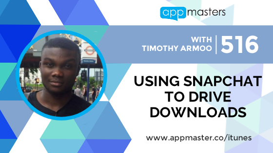 516: Using Snapchat to Drive Downloads with Timothy Armoo