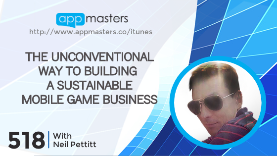 518: The Unconventional Way to Building a Sustainable Mobile Game Business with Neil Pettitt