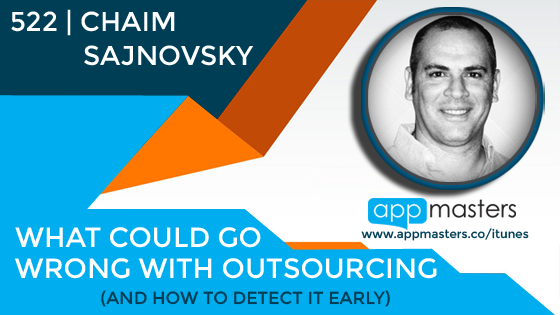 522: What Could Go Wrong With Outsourcing (and How to Detect It Early) with Chaim Sajnovsky