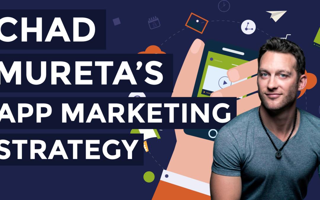 Chad Mureta's App Marketing Strategy