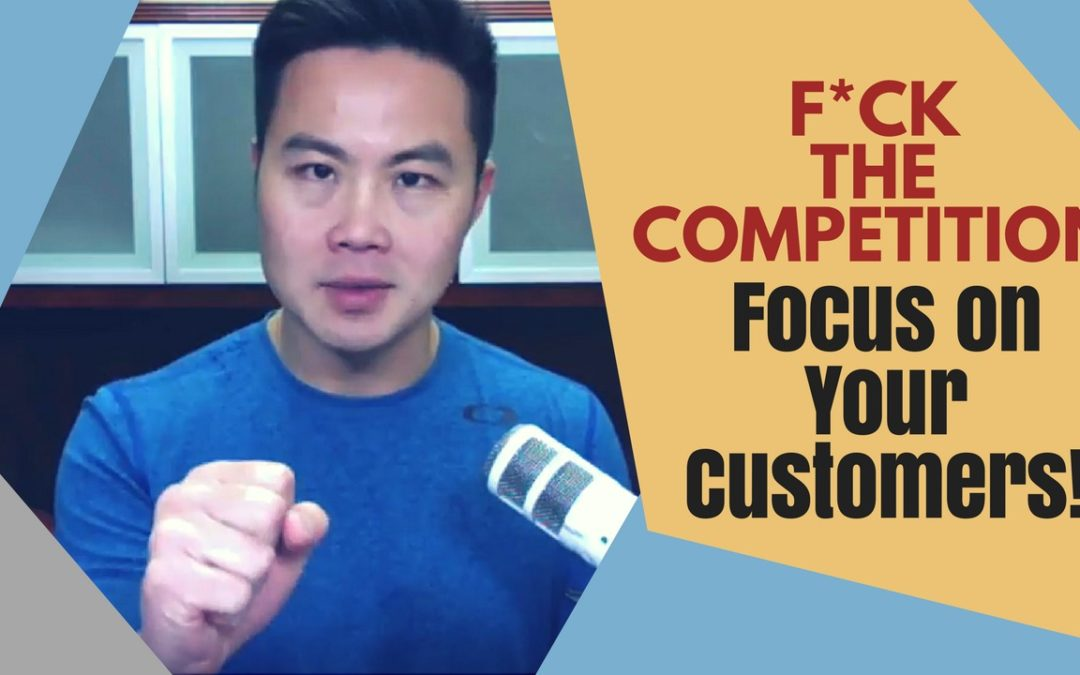 Focus on Your Customers, F the Competition
