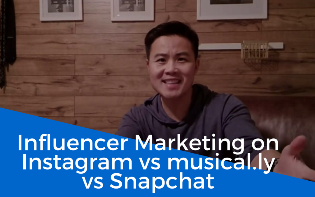 Influencer Marketing on Instagram vs musical.ly vs Snapchat