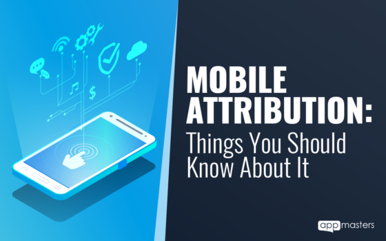 Mobile Attribution: Things You Should Know About It