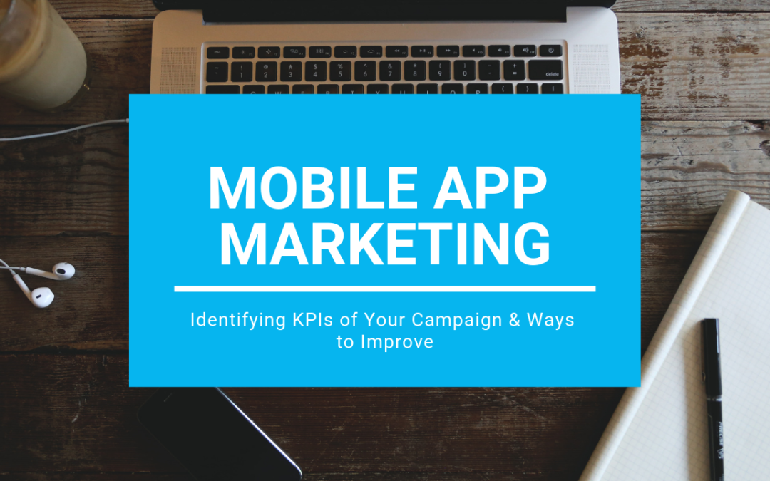 Mobile App Marketing: Identifying KPIs of Your Campaign & Ways to Improve