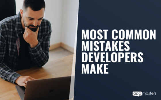 Most Common Mistakes Developers Make