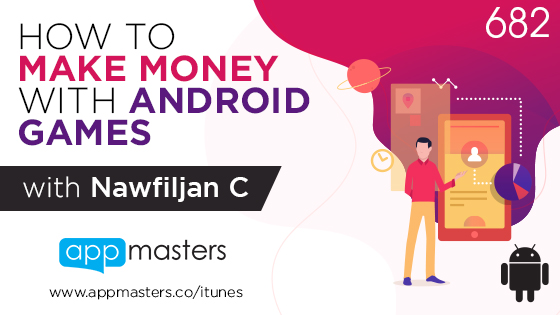 682: How to Make Money with Android Games with Nawfiljan C