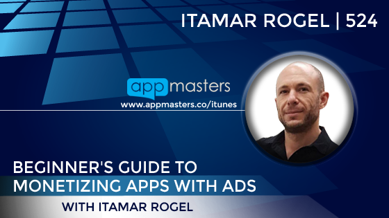 524: Beginner's Guide to Monetizing Apps with Ads with Itamar Rogel