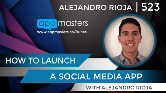 523: How to Launch a Social Media App with Alejandro Rioja