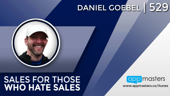 529: Sales for Those Who Hate Sales with Daniel Goebel
