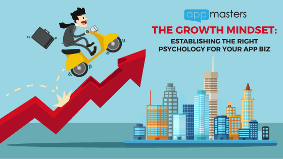 The Growth Mindset: Establishing the Right Psychology for Your App Business