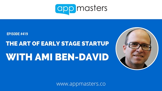 419: The art of early stage startup with Ami Ben-David