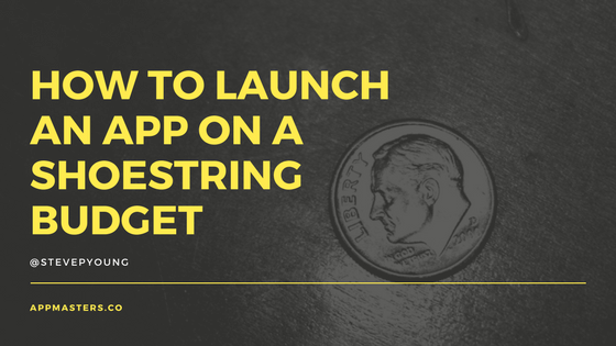 How to Launch an App on a Shoe String Budget
