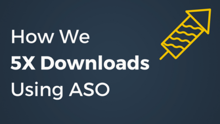 How We 5X Downloads Using ASO