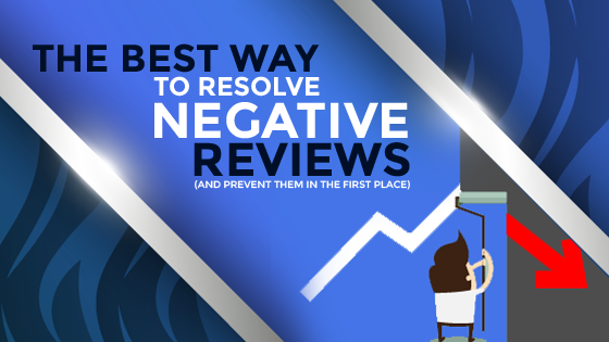 The Best Way to Resolve Negative Reviews (And Prevent Them in The First Place)