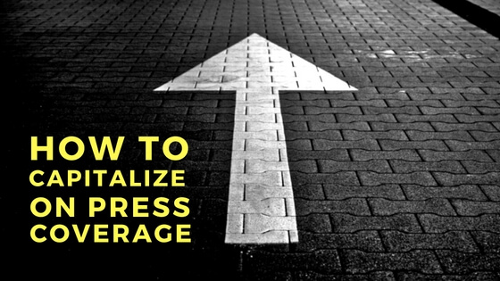 How to Capitalize on Your PR Coverage