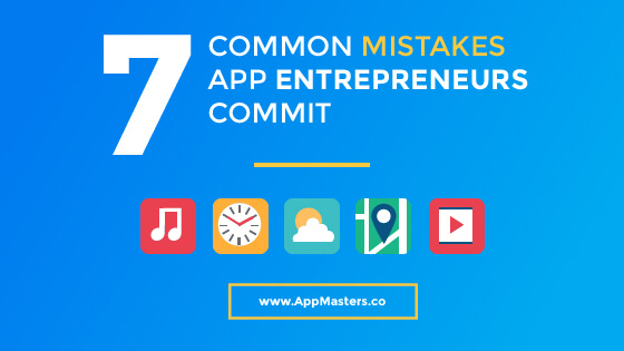 7 Common Mistakes App Entrepreneurs Commit and May Not Be Aware Of