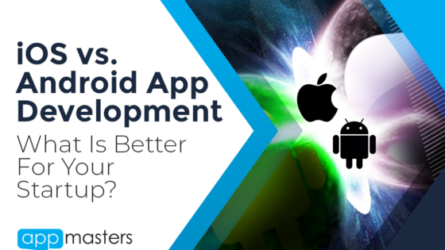 iOS vs. Android App Development – What Is Better For Your Startup?