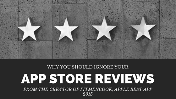Why you should ignore your App Store reviews