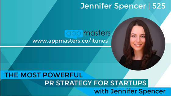 525: The Most Powerful PR Strategy for Startups with Jennifer Spencer