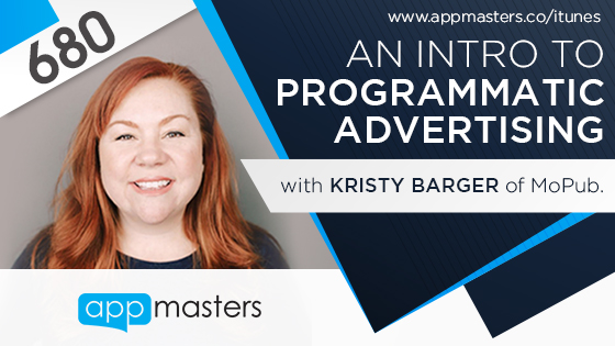 680: An Intro to Programmatic Advertising with Kristy Barger of MoPub