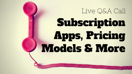 Live Q&A Call: Subscription Apps, Pricing Models & Pre-Launch Strategies