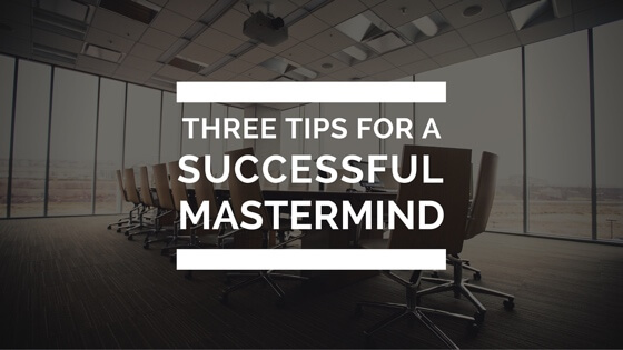 3 tips for a successful mastermind