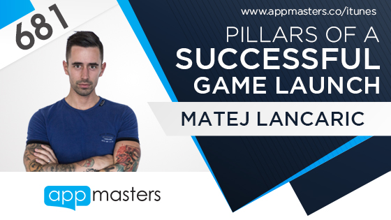 681: Pillars of a Successful Game Launch with Matej Lancaric