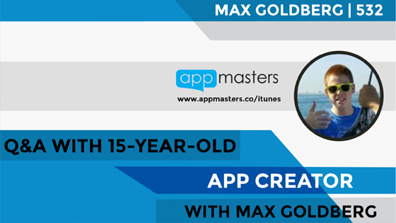 532: Q&A with 15-year-old App Creator Max Goldberg