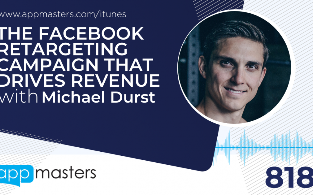 818: The Facebook Retargeting Campaign That Drives Revenue with Michael Durst