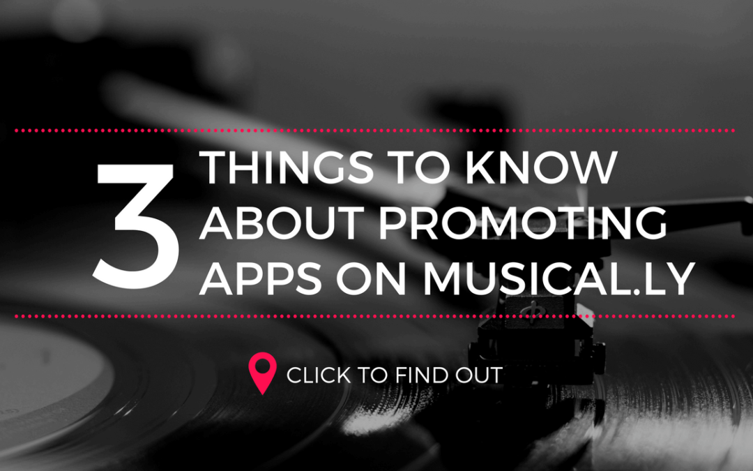 App Promotion on musical.ly: 3 Things You Must Know