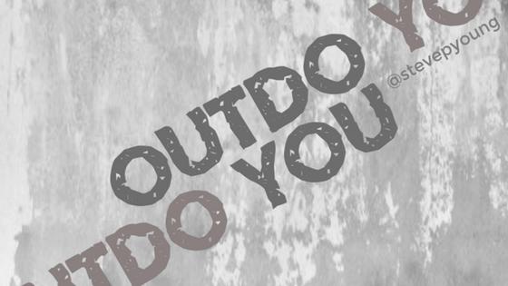 Outdo You