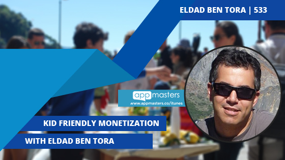 533: Kid Friendly Monetization with Eldad Ben Tora