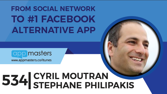 534: From Social Network to #1 Facebook Alternative App with Cyril Moutran and Stephane Philipakis