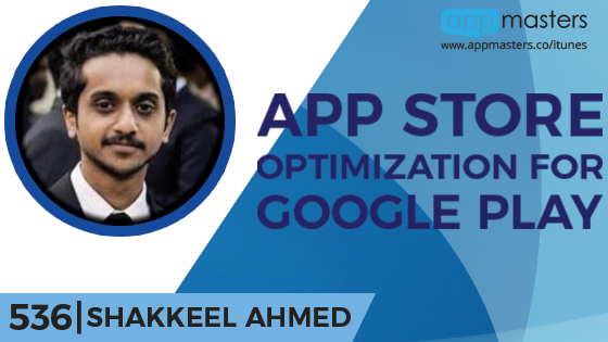 536: App Store Optimization for Google Play with Shakkeel Ahmed