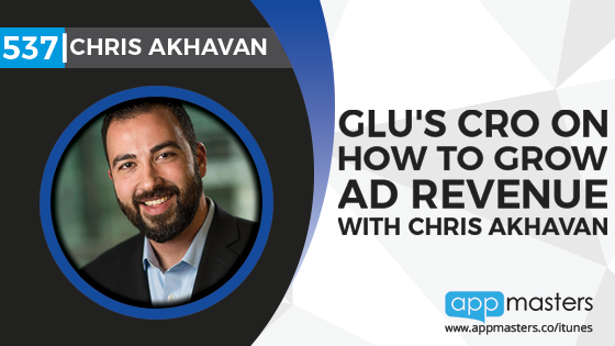 537: Glu's CRO on How to Grow Ad Revenue with Chris Akhavan