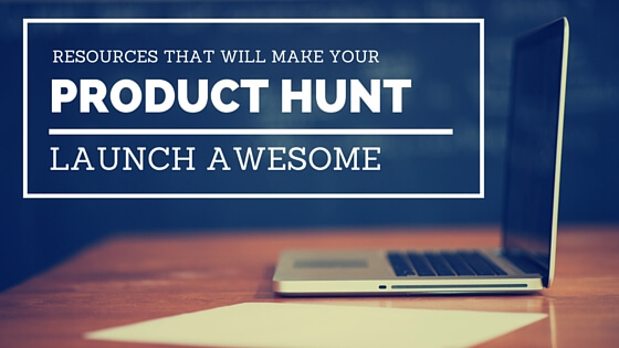 11 resources to help you prepare for your Product Hunt launch