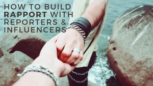 How to build rapport with influencers and reporters