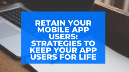 Retain Your Mobile App Users: Strategies to Keep Your App Users for Life
