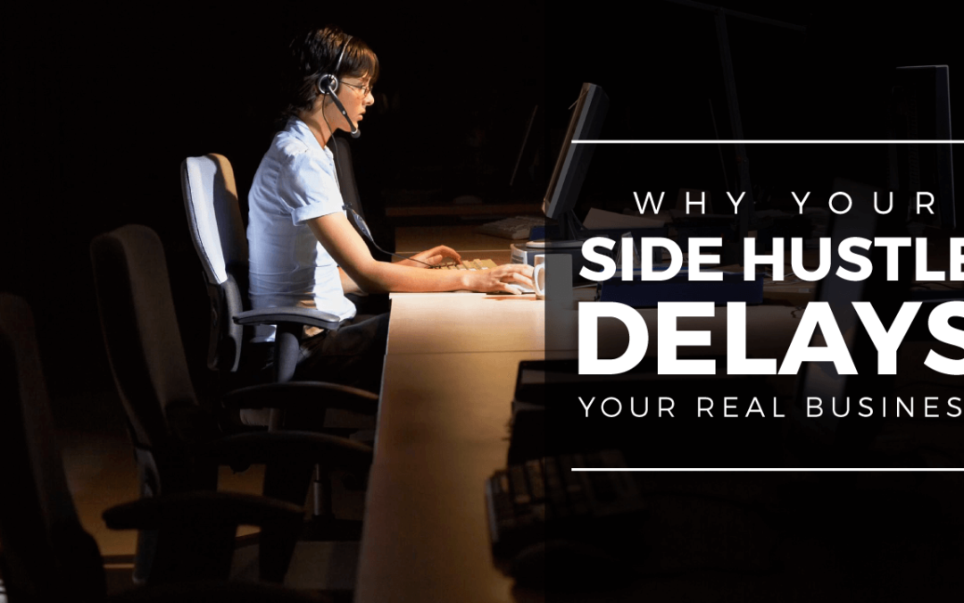 Why Your Side Hustle Delays Your Real Business
