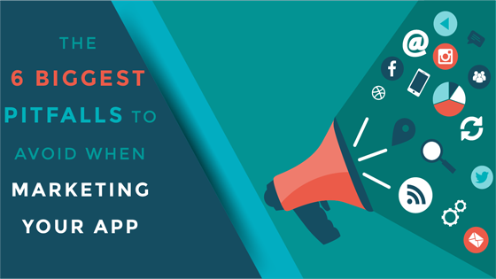 The 6 Biggest Pitfalls to Avoid when Marketing your App